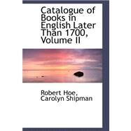 Catalogue of Books in English Later Than 1700 by Hoe, Robert, 9780559319808