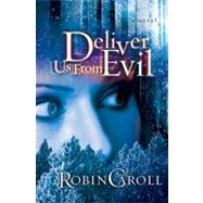 Deliver Us from Evil A Novel by Caroll, Robin, 9780805449808