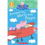 Around the World with Peppa (Scholastic Reader, Level 1: Peppa Pig) by Eone, 9781338139808