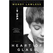 Heart of Glass A Memoir by Lawless, Wendy, 9781476749808