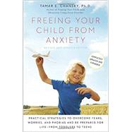 Freeing Your Child from Anxiety, Revised and Updated Edition by CHANSKY, TAMAR PHD, 9780804139809