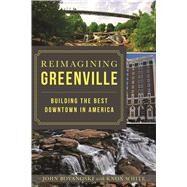 Reimagining Greenville by Boyanoski, John; White, Knox (CON), 9781467139809