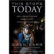 This Stops Today Eric Garner's Mother Seeks Justice after Losing Her Son by Carr, Gwen; Smitherman, Dave, 9781538109809