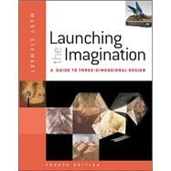 Launching the Imagination : A Guide to Three-Dimensional Design by Stewart, Mary, 9780077379810