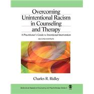 Overcoming Unintentional Racism in Counseling and Therapy : A Practitioner's Guide to Intentional Intervention by Charles R. Ridley, 9780761919810