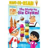 The Scoop on Ice Cream! by Williams, Bonnie; Burroughs, Scott, 9781481409810
