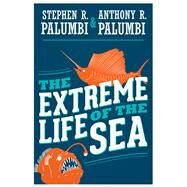 The Extreme Life of the Sea by Palumbi, Stephen R.; Palumbi, Anthony R., 9780691169811