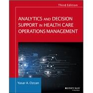 Analytics and Decision Support in Health Care Operations Management by Ozcan, Yasar A.; Linhart, Hillary A. (CON), 9781119219811