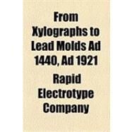 From Xylographs to Lead Molds Ad 1440, Ad 1921 by Rapid Electrotype Company, 9781154489811
