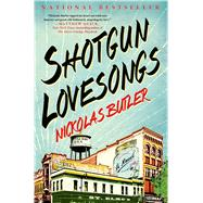 Shotgun Lovesongs A Novel by Butler, Nickolas, 9781250039811