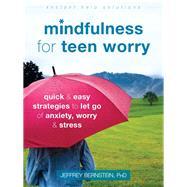 Mindfulness for Teen Worry by Bernstein, Jeffrey, Ph.D., 9781626259812