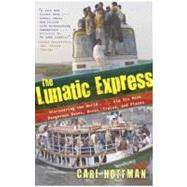 The Lunatic Express by Hoffman, Carl, 9780767929813