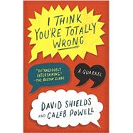 I Think You're Totally Wrong by SHIELDS, DAVIDPOWELL, CALEB, 9780804169813