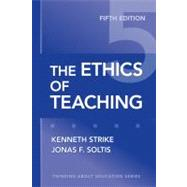 The Ethics of Teaching by Strike, Kenneth A., 9780807749814
