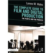 The Complete Guide to Film and Digital Production: The People and The Process by Wales; Lorene, 9781138239814