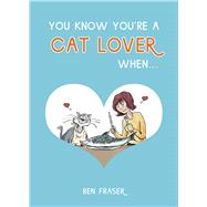 You Know You're a Cat Lover When . . . by Fraser, Ben, 9781849539814