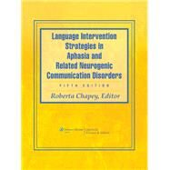 Language Intervention Strategies in Aphasia and Related Neurogenic Communication Disorders by Chapey, Roberta, 9780781769815