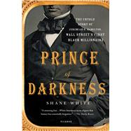 Prince of Darkness The Untold Story of Jeremiah G. Hamilton, Wall Street's First Black Millionaire by White, Shane, 9781250099815