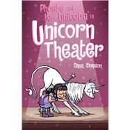 Phoebe and Her Unicorn in Unicorn Theater Phoebe and Her Unicorn Series Book 8 by Simpson, Dana, 9781449489816