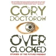 Overclocked : Stories of the Future Present by Doctorow, Cory, 9781560259817