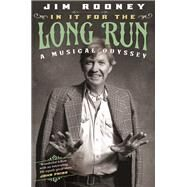 In It for the Long Run: A Musical Odyssey by Rooney, Jim, 9780252079818