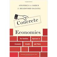 Concrete Economics by Cohen, Stephen S.; Delong, J. bradford, 9781422189818