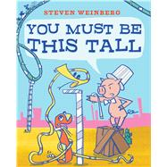 You Must Be This Tall by Weinberg, Steven, 9781481429818