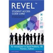 REVEL for Introduction to Social Problems -- Access Card by Sullivan, Thomas J., 9780134019819