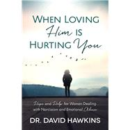 When Loving Him Is Hurting You by Hawkins, David, 9780736969819