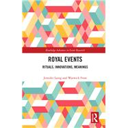 Royal Events: Rituals, Innovations & Meanings by Laing; Jennifer, 9781138119819