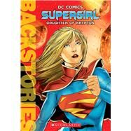 Supergirl: Daughter of Krypton (Backstories) by Wallace, Daniel, 9781338029819