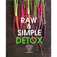 Raw and Simple Detox: A Delicious Body Reboot for Health, Energy, and Weight Loss by Wignall, Judita, 9781592539819