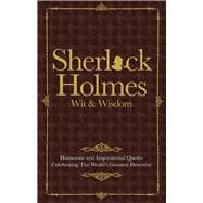 Sherlock Holmes Wit & Wisdom Humorous and Inspirational Quotes Celebrating the World's Greatest Detective by Croft, Malcolm, 9781853759819