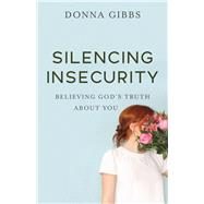 Silencing Insecurity by Gibbs, Donna, 9780800729820