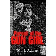 Pursuit of the Gungirl by Adams, Mark, 9781413469820