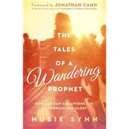 The Tales of a Wandering Prophet: How God Can Use Anyone for His Purpose and Glory by Synn, Hubert, 9781621369820