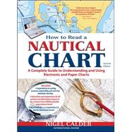 How to Read a Nautical Chart, 2nd Edition (Includes ALL of Chart #1) A Complete Guide to Using and Understanding Electronic and Paper Charts by Calder, Nigel, 9780071779821