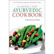 The Quick & Easy Ayurvedic Cookbook by Smith, Eileen Keavy, 9780804849821