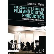The Complete Guide to Film and Digital Production: The People and The Process by Wales; Lorene, 9781138239821