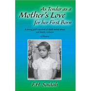 As Tender As a Mother's Love for Her First Born : A Young Girl's Survival of Child Sexual Abuse and Family Violence: A Memoir by Saidah, F. H., 9781412089821
