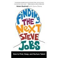 Finding the Next Steve Jobs How to Find, Keep, and Nurture Talent by Bushnell, Nolan; Stone, Gene, 9781476759821