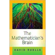 Mathematician's Brain : A Personal Tour Through the Essentials of Mathematics and Some of the Great Minds Behind Them by Ruelle, David, 9780691129822