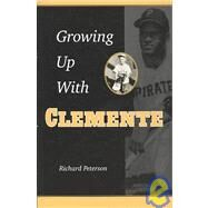 Growing Up With Clemente by Peterson, Richard F., 9780873389822
