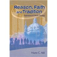 Reason, Faith, and Tradition : Explorations in Catholic Theology by Albl, Martin, 9780884899822