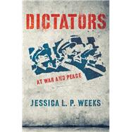 Dictators at War and Peace by Weeks, Jessica L. P., 9780801479823