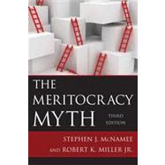 The Meritocracy Myth by McNamee, Stephen J.; Miller, Robert K., Jr., 9781442219823