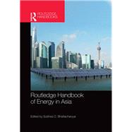 Routledge Handbook of Energy in Asia by Bhattacharyya; Subhes C., 9781138999824