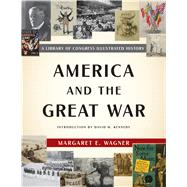 America and the Great War A Library of Congress Illustrated History by Wagner, Margaret E.; Kennedy, David M., 9781620409824