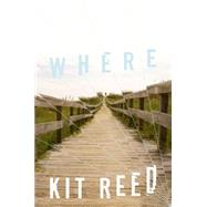 Where A Novel by Reed, Kit, 9780765379825