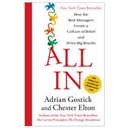 All In How the Best Managers Create a Culture of Belief and Drive Big Results by Gostick, Adrian; Elton, Chester, 9781451659825
